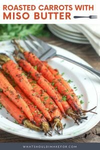 Roasted carrots with miso butter are caramelized, tender, andrich in umami!