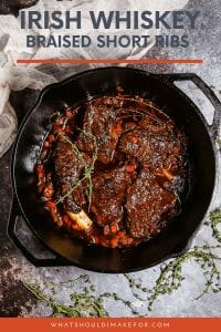 These melt in your mouth Irish whiskey braised short ribs are delicious served over a scoop of mashed potatoes and slathered in a deep, rich sauce.