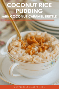 How do you make creamy, coconut rice pudding even more delectable? Top it with crunchy, buttery toasted coconut caramel brittle!